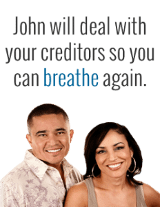 John will deal with your creditors so you can breathe again